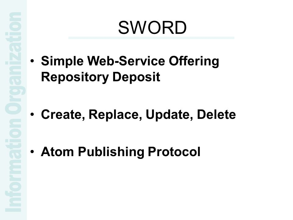 SWORD Simple Web-Service Offering Repository Deposit Create, Replace, Update, Delete Atom Publishing Protocol
