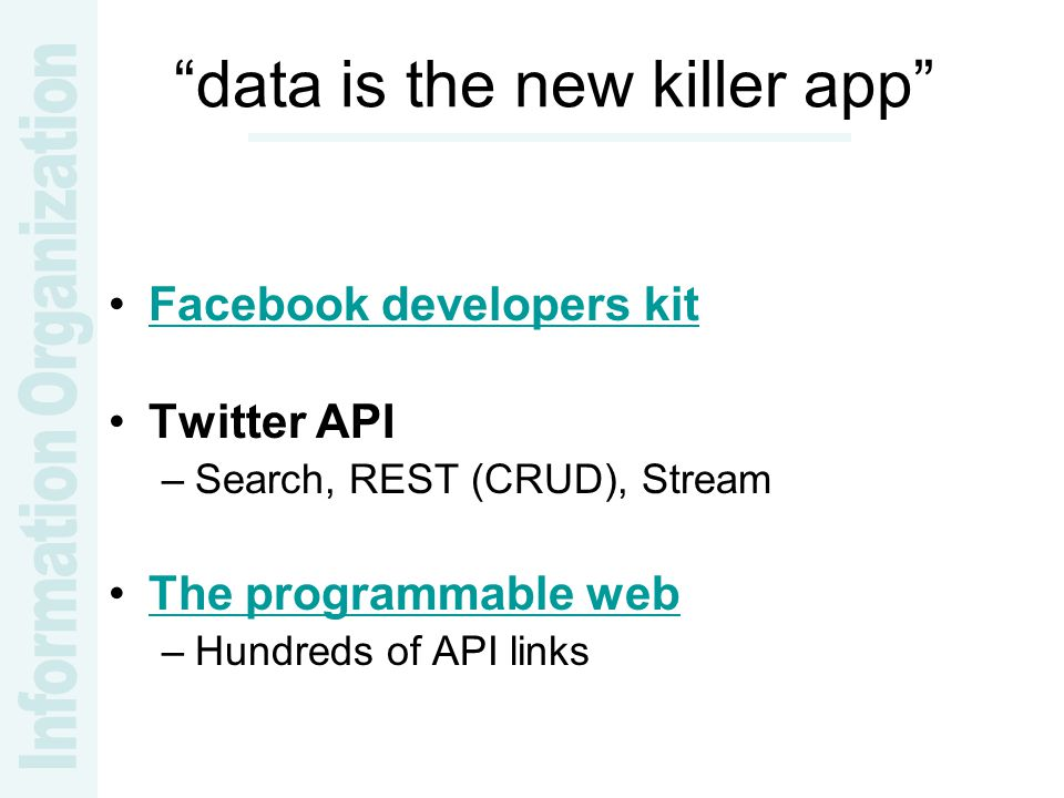 data is the new killer app Facebook developers kit Twitter API –Search, REST (CRUD), Stream The programmable web –Hundreds of API links