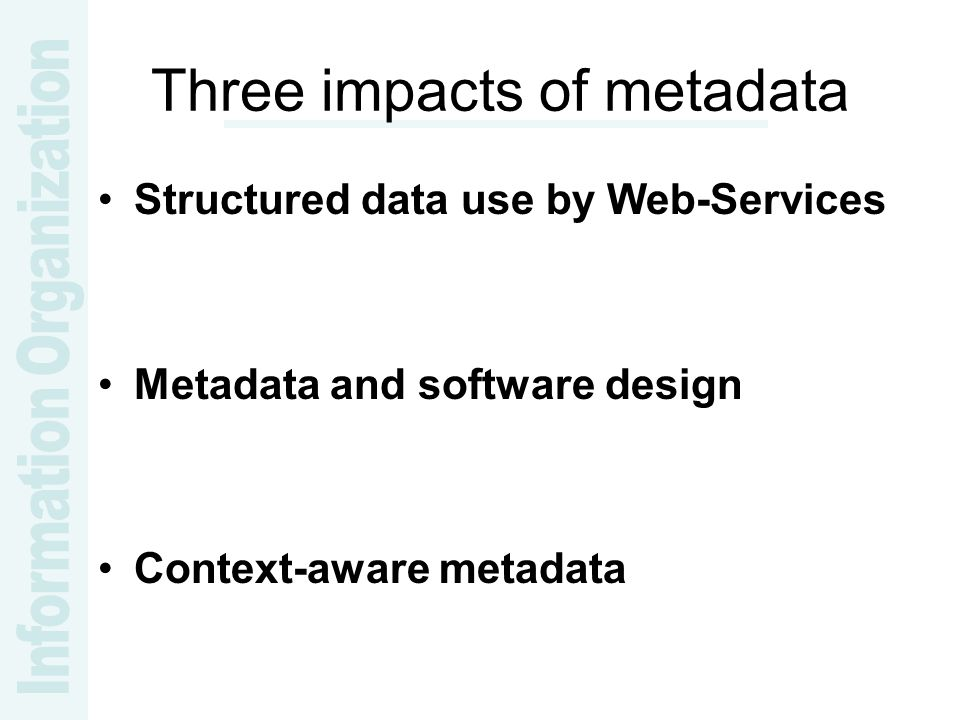 Three impacts of metadata Structured data use by Web-Services Metadata and software design Context-aware metadata