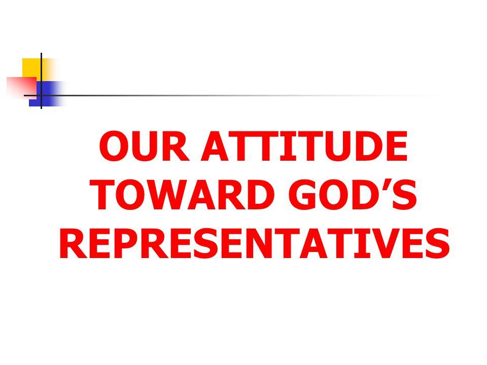 OUR ATTITUDE TOWARD GOD'S REPRESENTATIVES