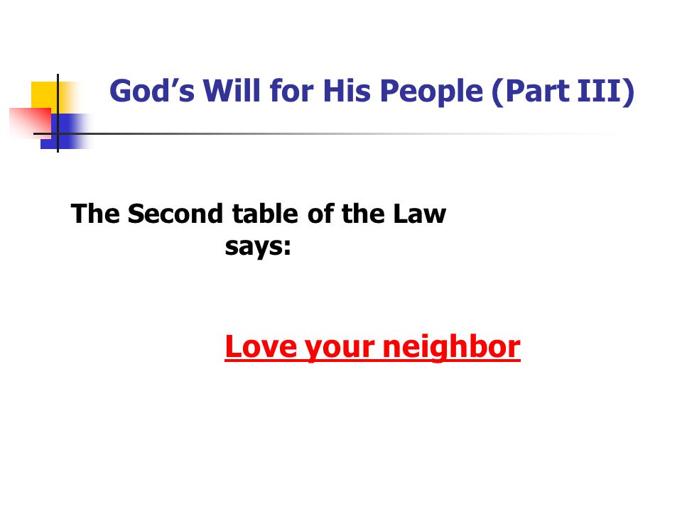 God's Will for His People (Part III) The Second table of the Law says: Love your neighbor