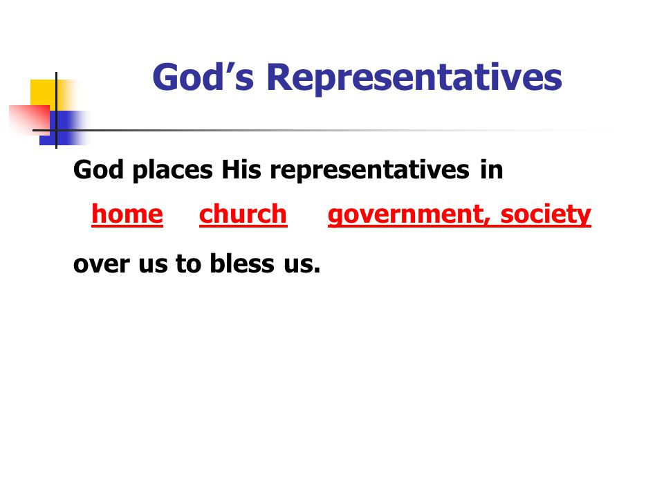 God's Representatives God places His representatives in over us to bless us.