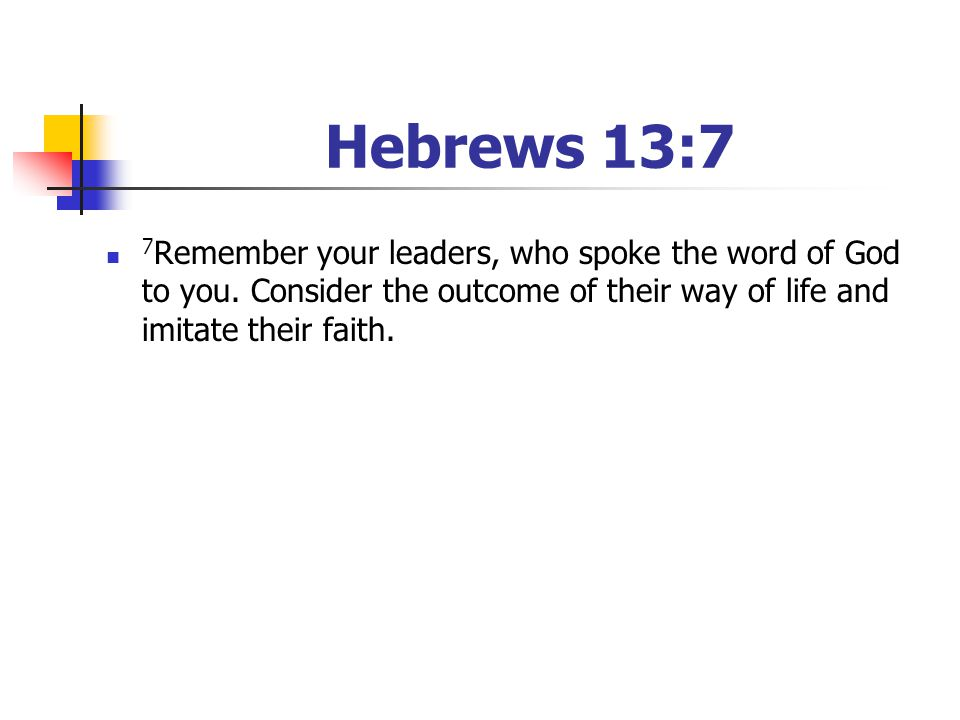 Hebrews 13:7 7 Remember your leaders, who spoke the word of God to you.