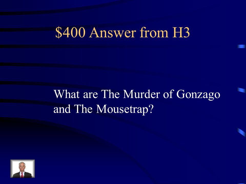 $400 Question from H3 The 2 names of the play within The play.