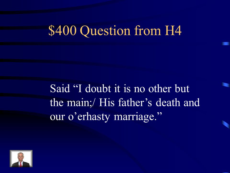 $300 Answer from H4 Who is Queen Gertrude?