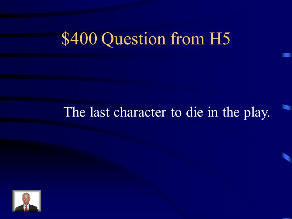 $300 Answer from H5 What is he was stabbed by Laertes's sword with poison on the tip