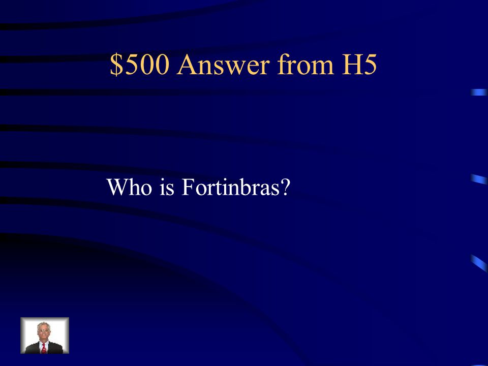$500 Question from H5 As the play ends, this character will likely become king of Denmark.