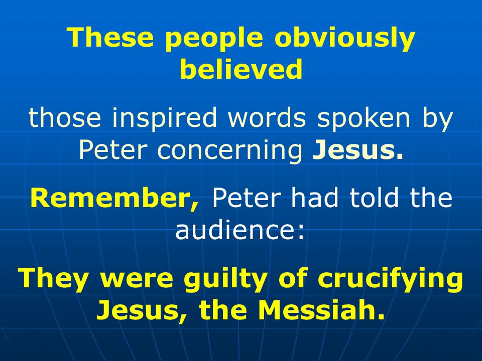 These people obviously believed those inspired words spoken by Peter concerning Jesus.
