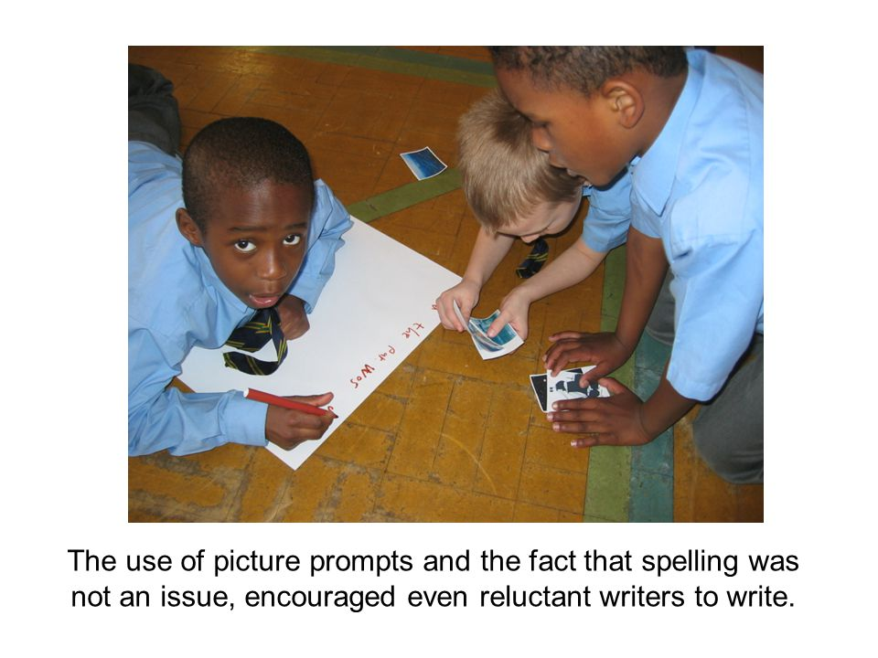 The use of picture prompts and the fact that spelling was not an issue, encouraged even reluctant writers to write.