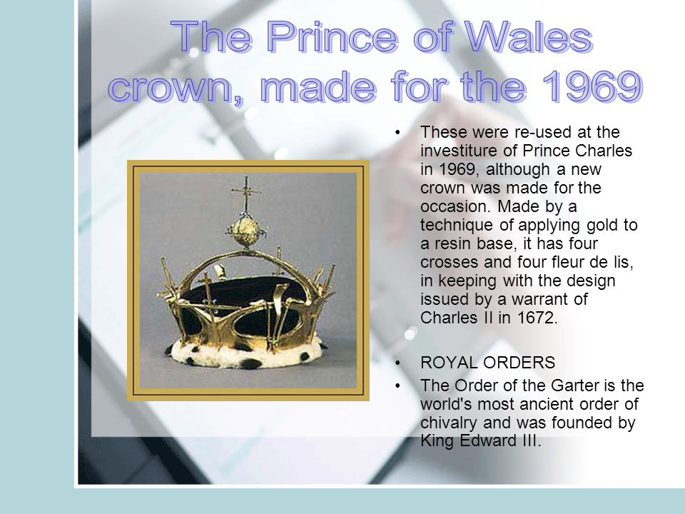 These were re-used at the investiture of Prince Charles in 1969, although a new crown was made for the occasion.