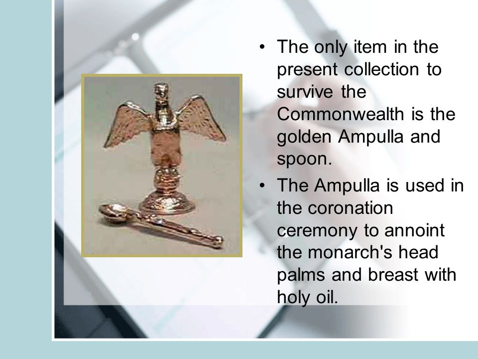 The only item in the present collection to survive the Commonwealth is the golden Ampulla and spoon.