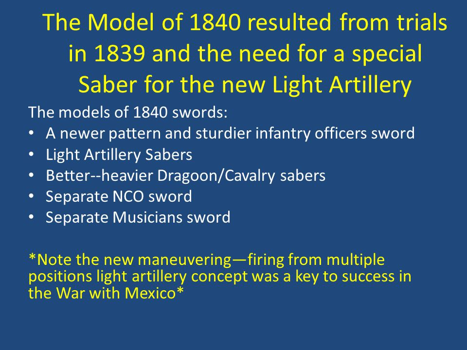 The Model of 1840 resulted from trials in 1839 and the need for a special Saber for the new Light Artillery The models of 1840 swords: A newer pattern