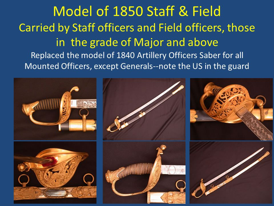 Model of 1850 Staff & Field Carried by Staff officers and Field officers, those in the grade of Major and above Replaced the model of 1840 Artillery Officers Saber for all Mounted Officers, except Generals--note the US in the guard