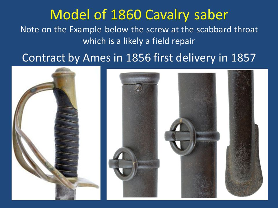 Model of 1860 Cavalry saber Note on the Example below the screw at the scabbard throat which is a likely a field repair Contract by Ames in 1856 first