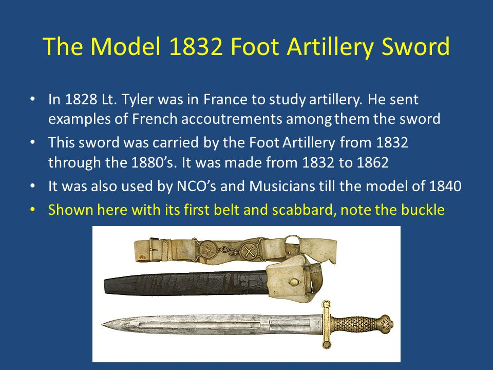 The Model 1832 Foot Artillery Sword In 1828 Lt. Tyler was in France to study artillery.