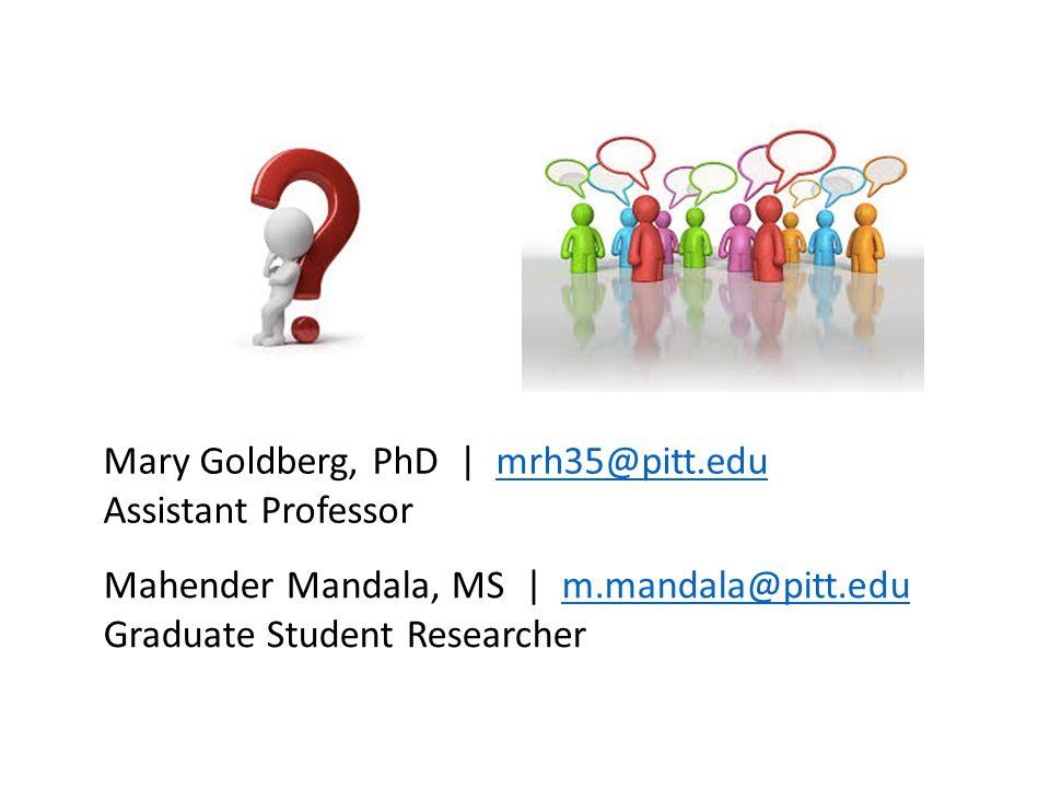 Mary Goldberg, PhD | mrh35@pitt.edumrh35@pitt.edu Assistant Professor Mahender Mandala, MS | m.mandala@pitt.edum.mandala@pitt.edu Graduate Student Res