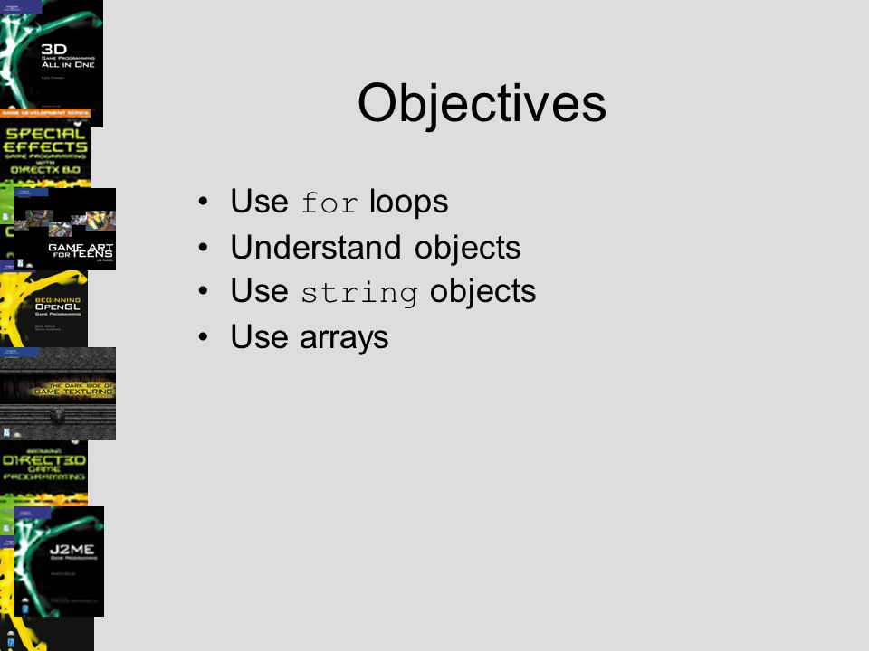 Objectives Use for loops Understand objects Use string objects Use arrays