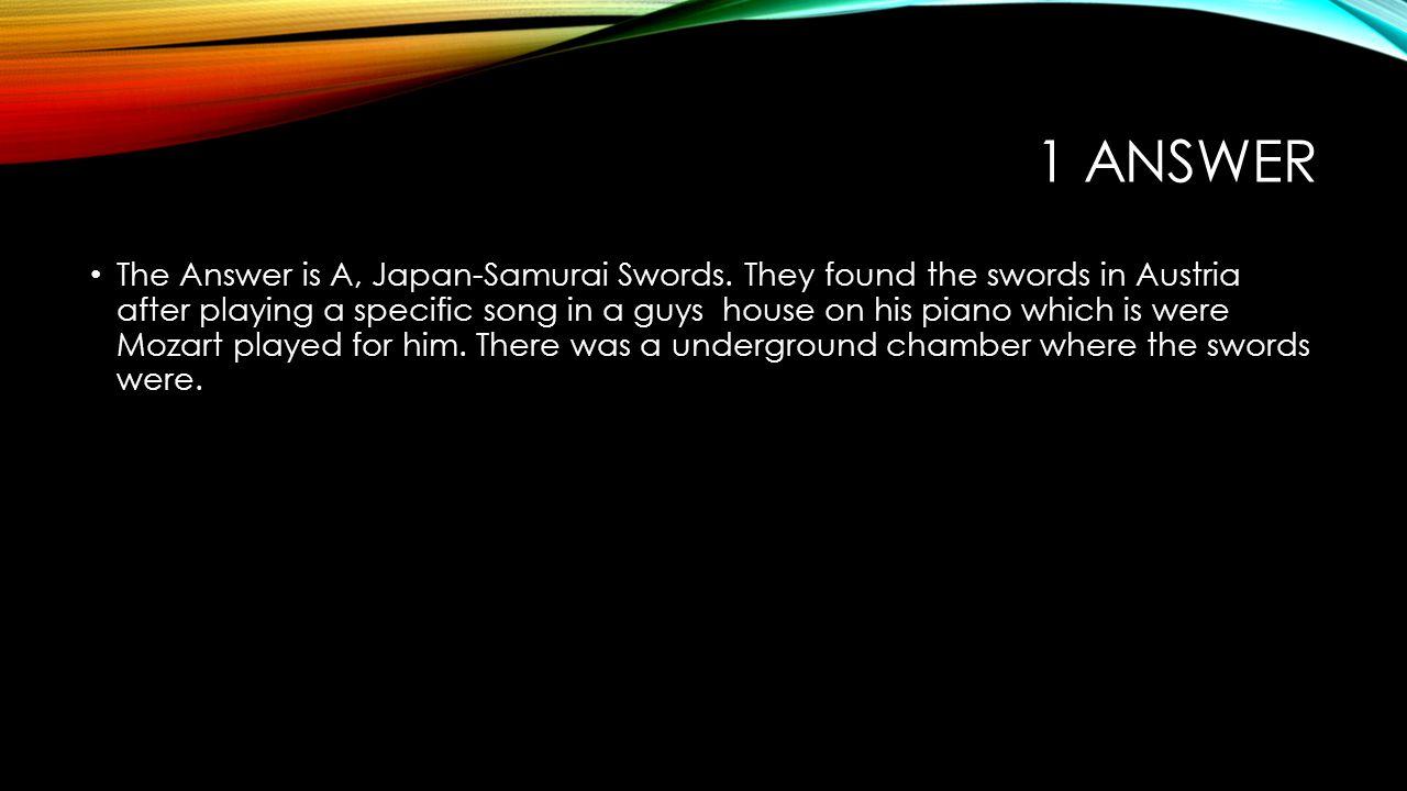 1 ANSWER The Answer is A, Japan-Samurai Swords.