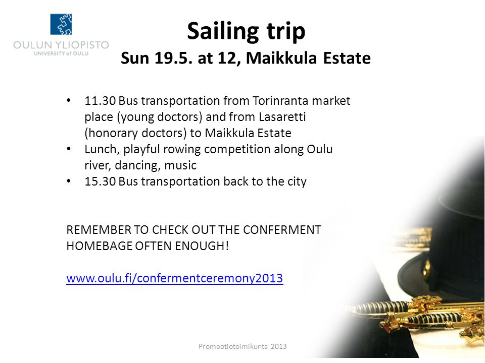 Promootiotoimikunta 2013 Sailing trip Sun 19.5. at 12, Maikkula Estate 11.30 Bus transportation from Torinranta market place (young doctors) and from