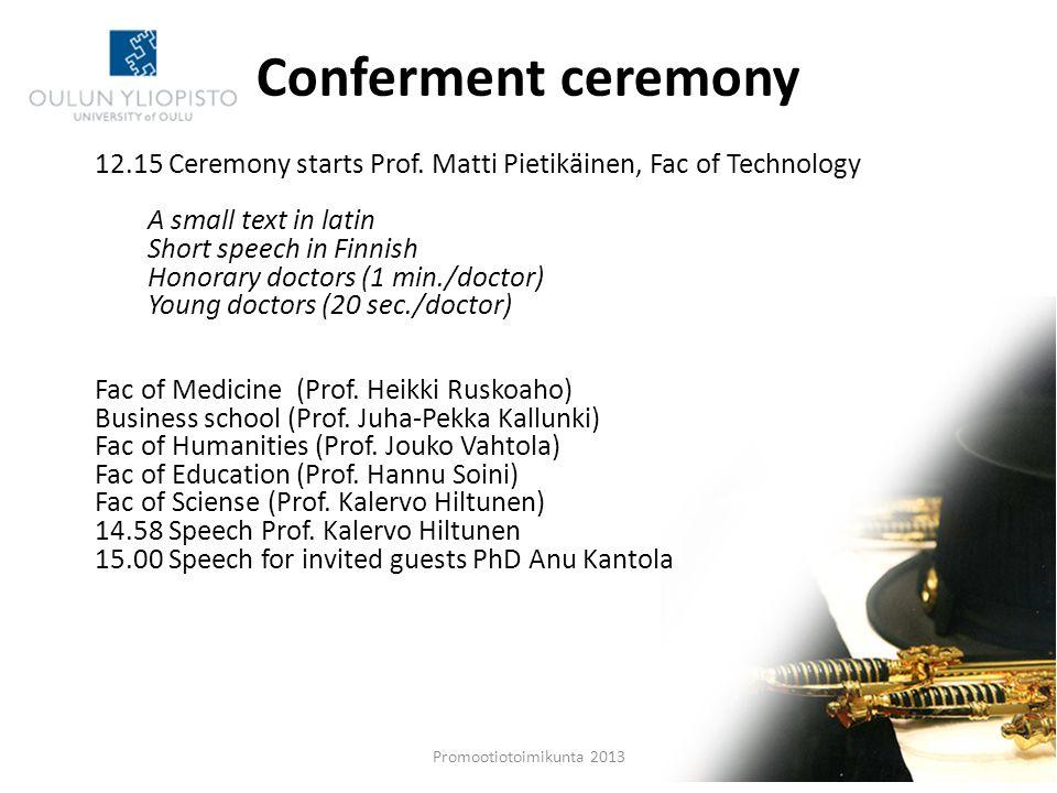 Promootiotoimikunta 2013 Conferment ceremony 12.15 Ceremony starts Prof.