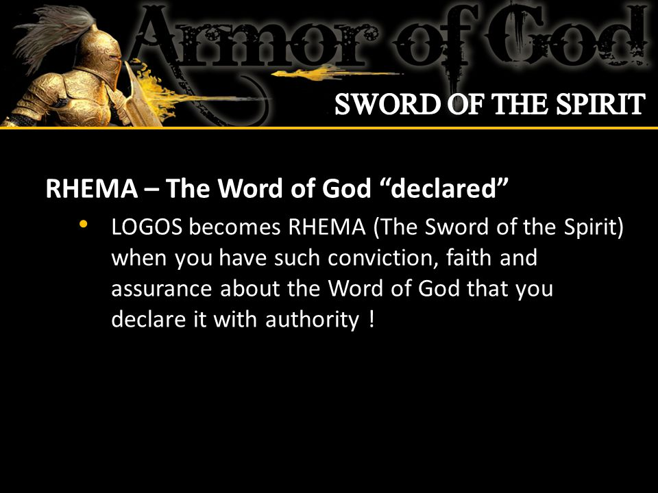 RHEMA – The Word of God declared LOGOS becomes RHEMA (The Sword of the Spirit) when you have such conviction, faith and assurance about the Word of God that you declare it with authority !