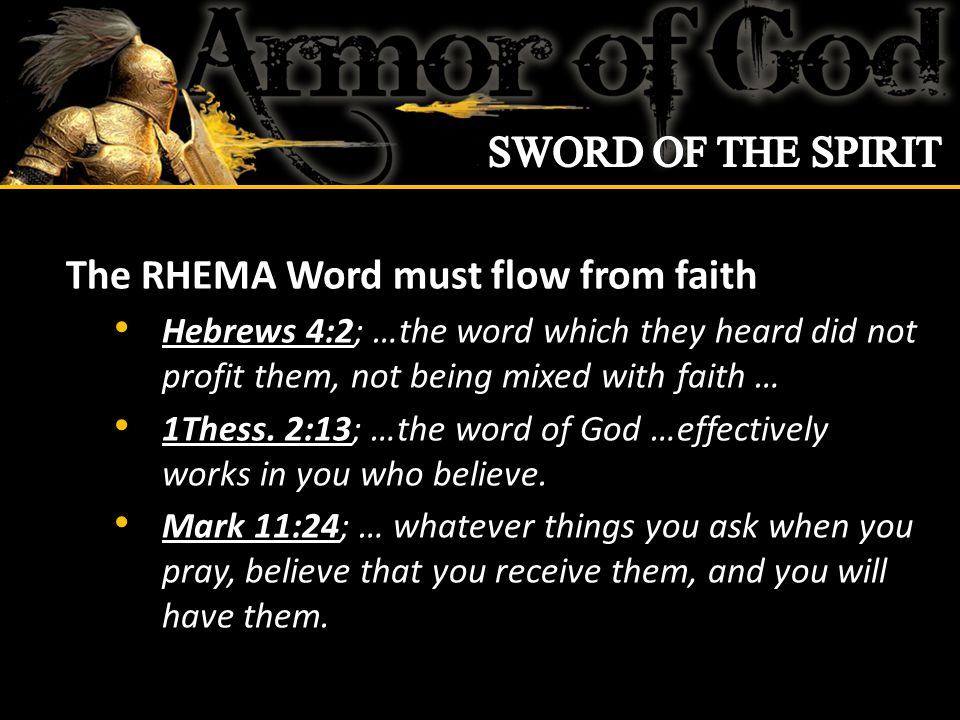The RHEMA Word must flow from faith Hebrews 4:2; …the word which they heard did not profit them, not being mixed with faith … 1Thess.