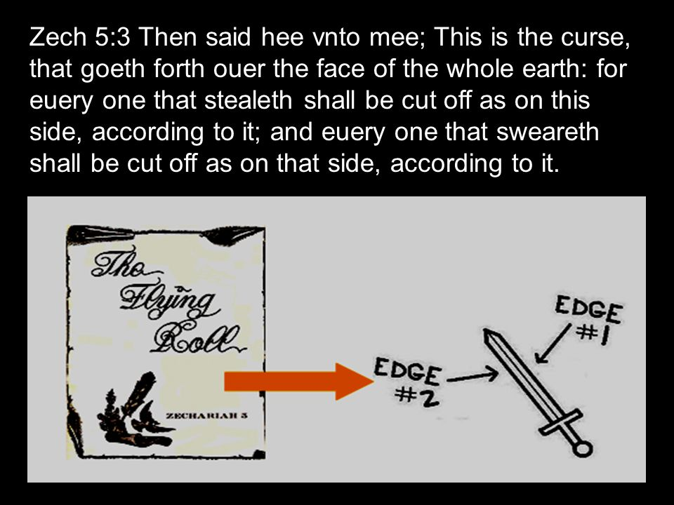 Zech 5:3 Then said hee vnto mee; This is the curse, that goeth forth ouer the face of the whole earth: for euery one that stealeth shall be cut off as on this side, according to it; and euery one that sweareth shall be cut off as on that side, according to it.