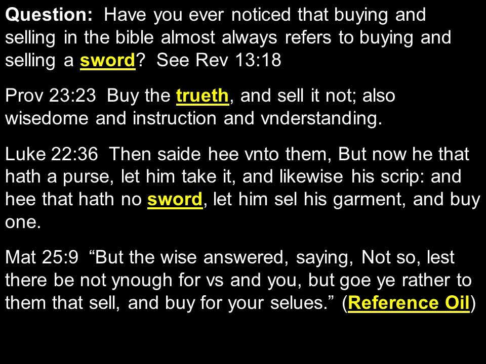 Question: Have you ever noticed that buying and selling in the bible almost always refers to buying and selling a sword.