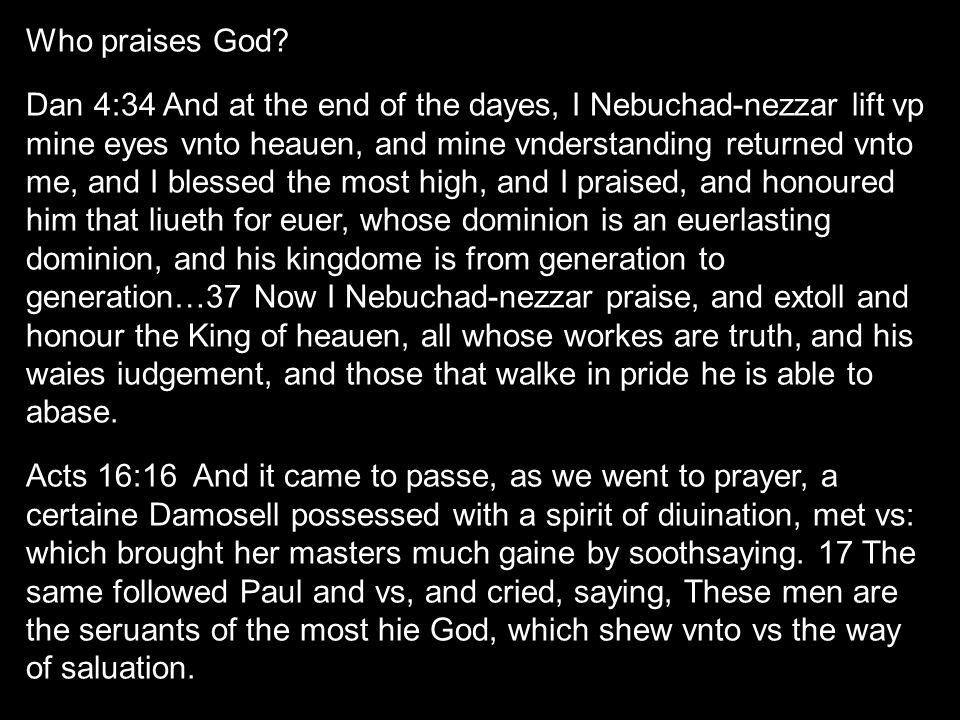 Who praises God.
