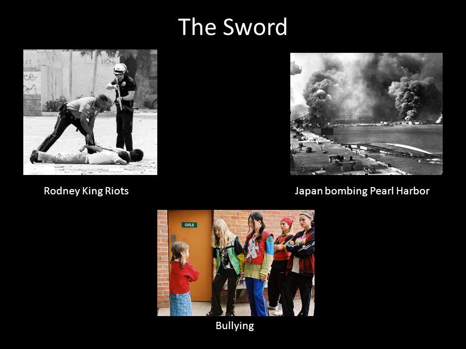 The Sword Rodney King Riots Bullying Japan bombing Pearl Harbor
