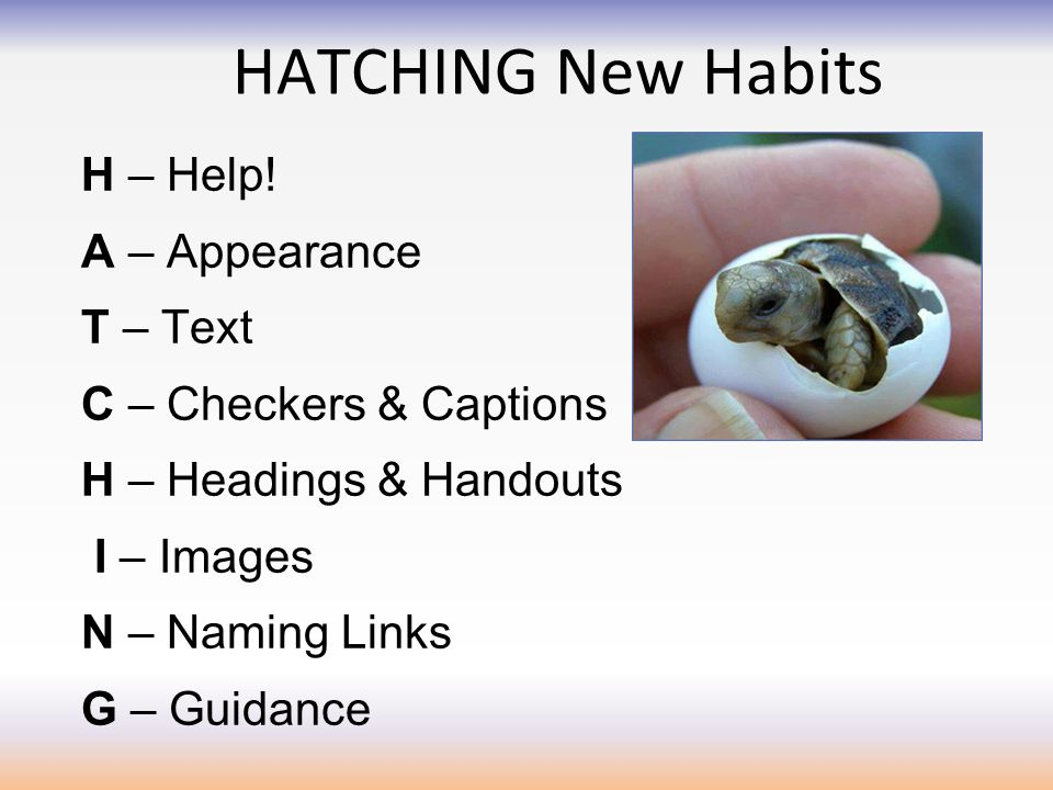 HATCHING New Habits H – Help.