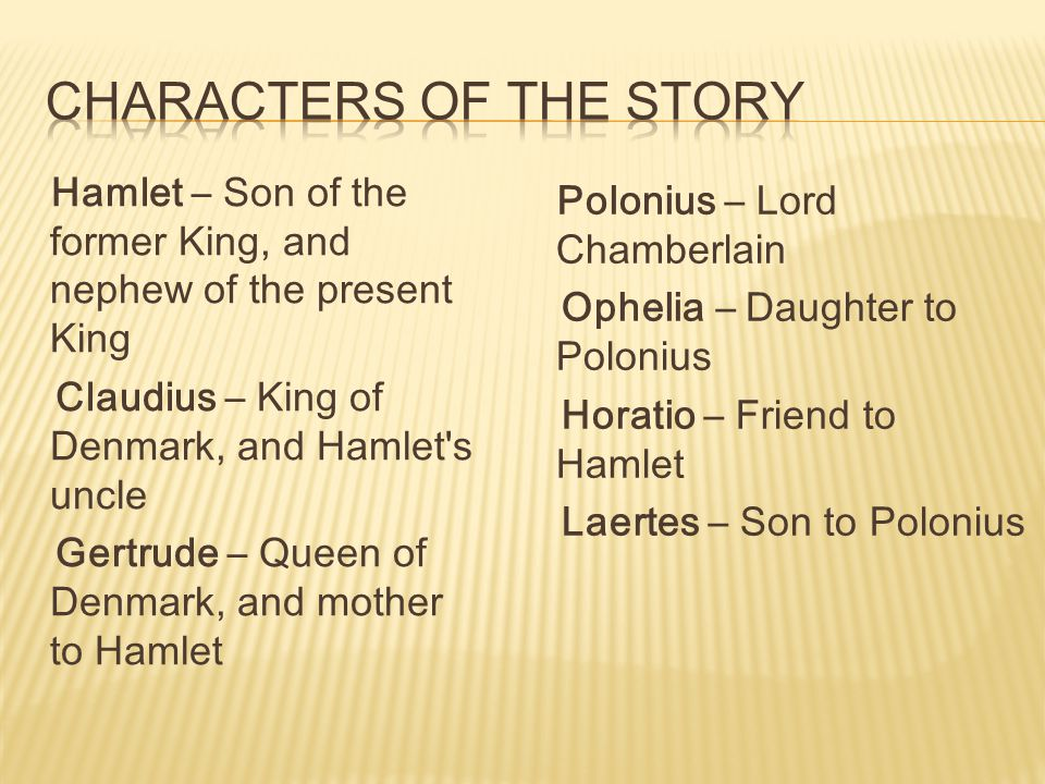 Protagonist of Hamlet is Prince of Denmark, son of deceased King and his wife, Queen Gertrude.