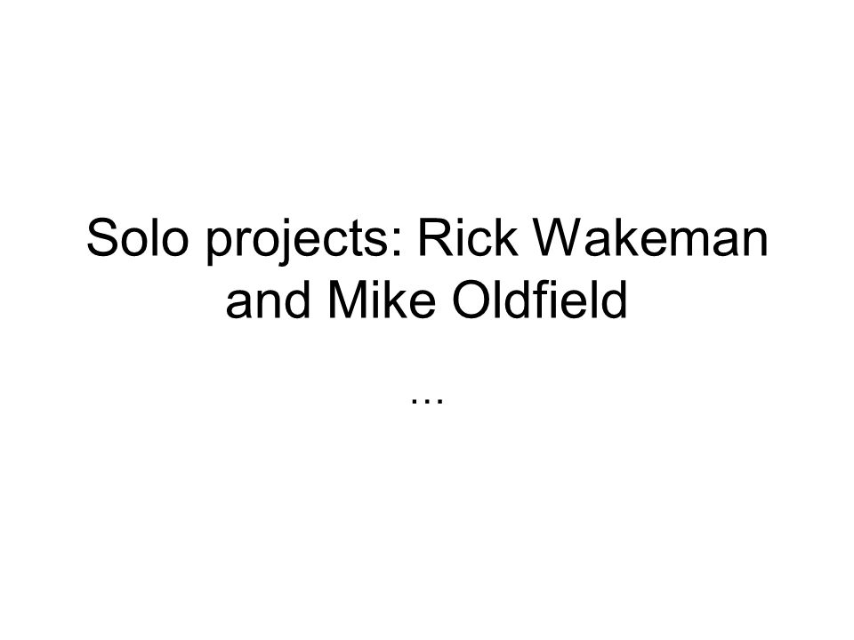 Solo projects: Rick Wakeman and Mike Oldfield …