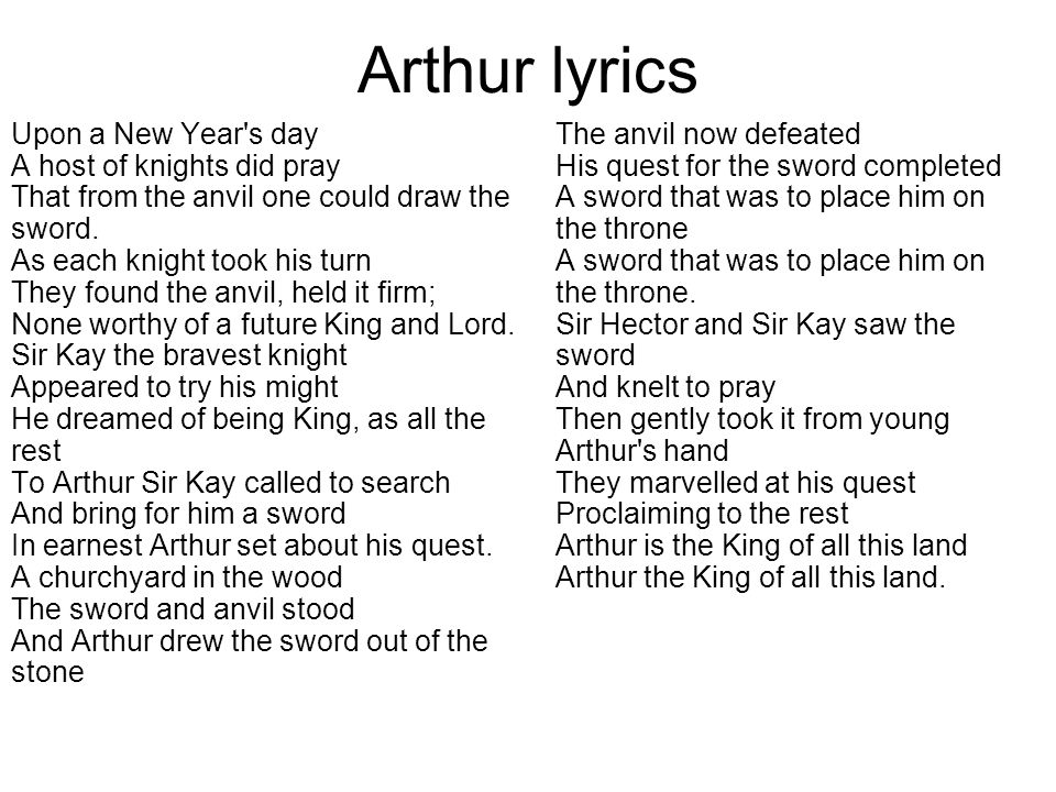 Arthur lyrics Upon a New Year s day A host of knights did pray That from the anvil one could draw the sword.
