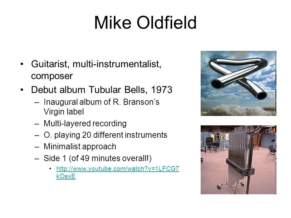 Mike Oldfield Guitarist, multi-instrumentalist, composer Debut album Tubular Bells, 1973 –Inaugural album of R. Branson's Virgin label –Multi-layered