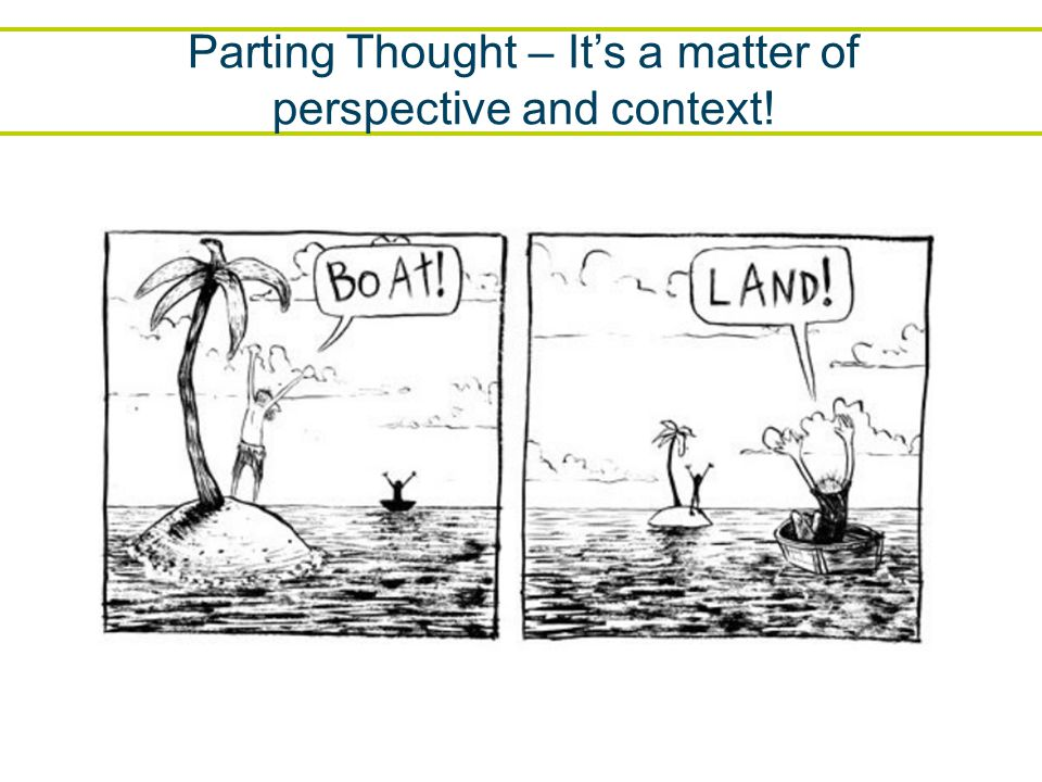 Parting Thought – It's a matter of perspective and context!