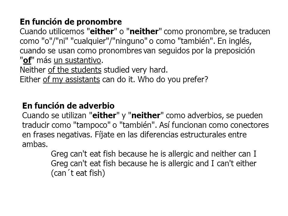 En función de pronombre Cuando utilicemos either o neither como pronombre, se traducen como o / ni cualquier / ninguno o como también .