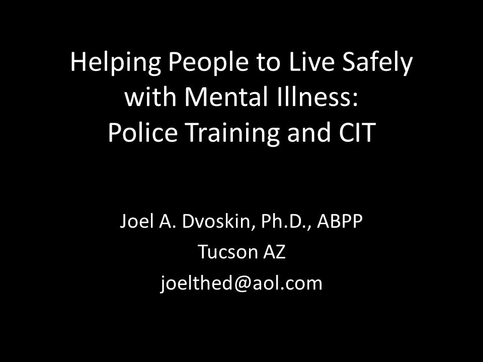 The Front Lines of Mental Health Who you gonna call? Police officers are the most prolific MH workers in America Police officers can make it better…or worse.