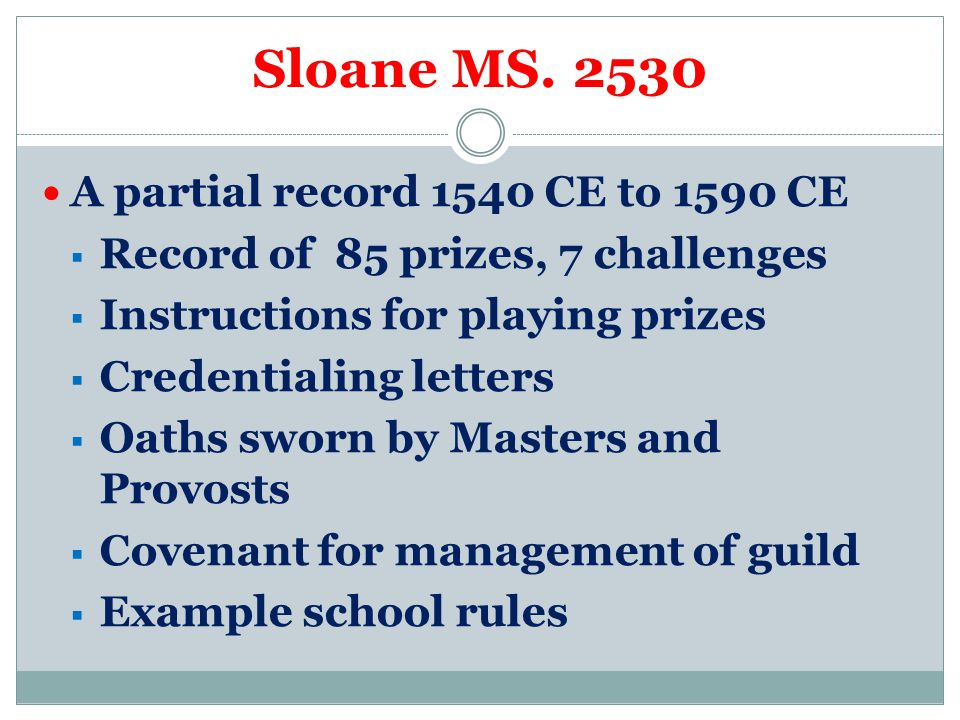 Sloane MS. 2530 A partial record 1540 CE to 1590 CE  Record of 85 prizes, 7 challenges  Instructions for playing prizes  Credentialing letters  Oa