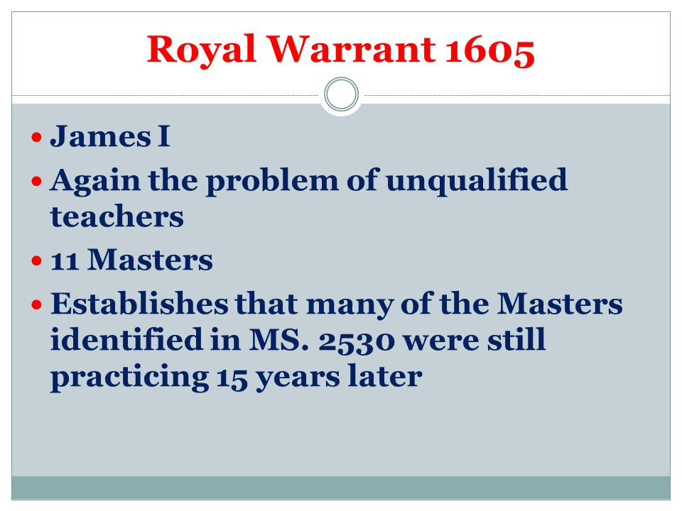 Royal Warrant 1605 James I Again the problem of unqualified teachers 11 Masters Establishes that many of the Masters identified in MS.