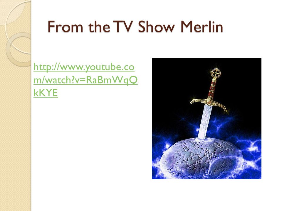 From the TV Show Merlin http://www.youtube.co m/watch?v=RaBmWqQ kKYE