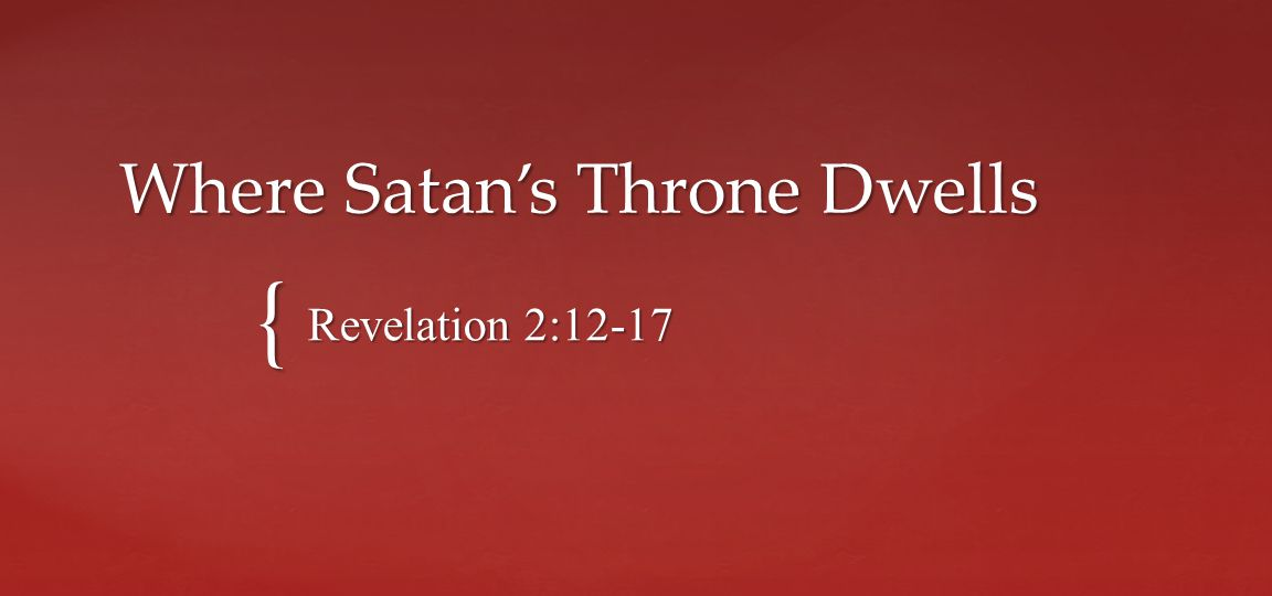 And to the angel of the church in Pergamos write, These things says He who has the sharp two- edged sword: I know your works, and where you dwell, where Satan s throne is.