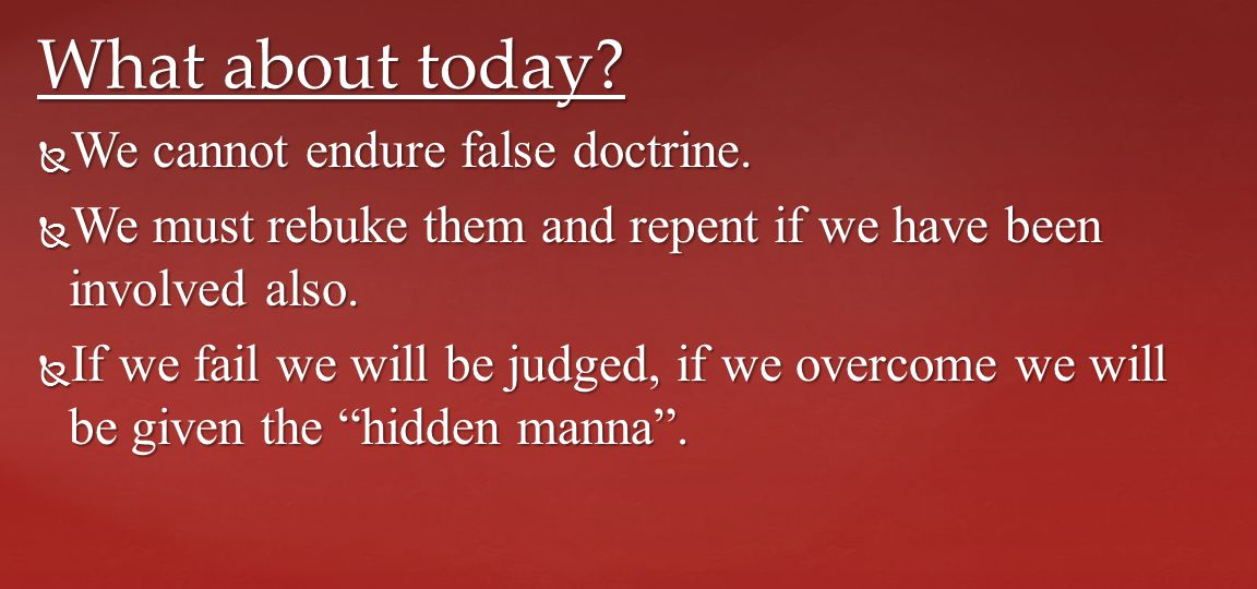 We cannot endure false doctrine.  We must rebuke them and repent if we have been involved also.