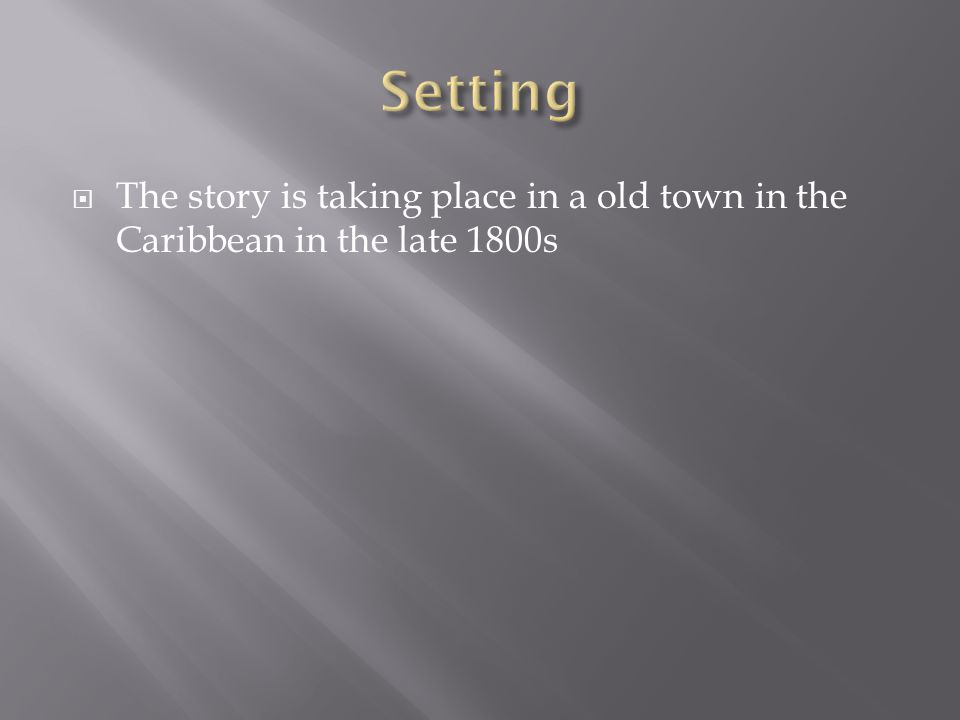  The story is taking place in a old town in the Caribbean in the late 1800s