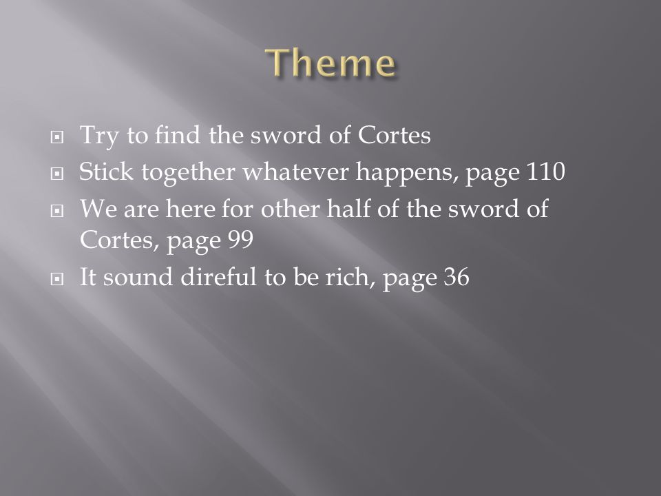  Try to find the sword of Cortes  Stick together whatever happens, page 110  We are here for other half of the sword of Cortes, page 99  It sound direful to be rich, page 36