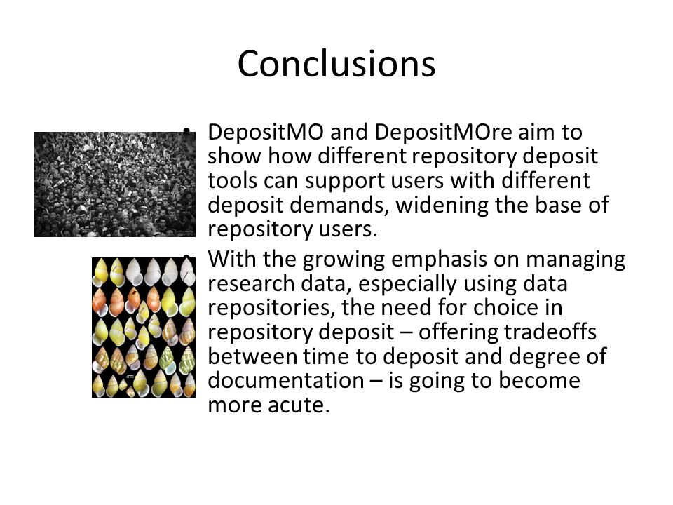 Conclusions DepositMO and DepositMOre aim to show how different repository deposit tools can support users with different deposit demands, widening the base of repository users.