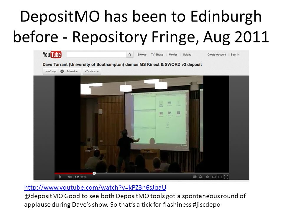 DepositMO has been to Edinburgh before - Repository Fringe, Aug 2011 http://www.youtube.com/watch v=kPZ3n6sJqaU @depositMO Good to see both DepositMO tools got a spontaneous round of applause during Dave's show.