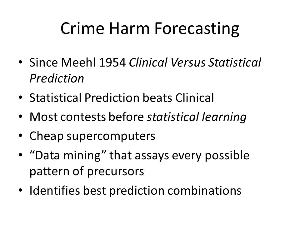 New Generation of Risk Forecasting Based only on Prior Charges, Residence, Age, Sex—no PSR Nothing qualitative More like a short-term weather forecast Based on huge samples E.g., 30,000 in Philadelphia Journal Royal Statistical Society, Series A, 2009 Richard Berk