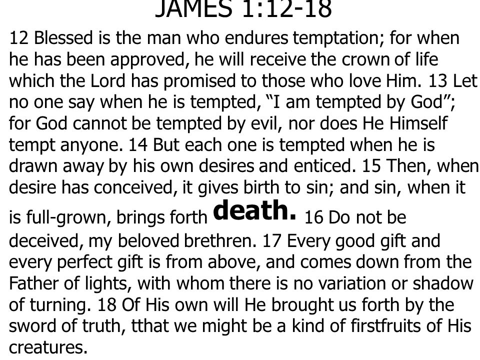 JAMES 1:12-18 12 Blessed is the man who endures temptation; for when he has been approved, he will receive the crown of life which the Lord has promis