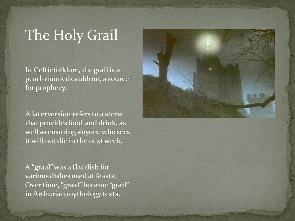 The Holy Grail In Celtic folklore, the grail is a pearl-rimmed cauldron, a source for prophecy.